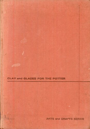 Clay and Glazes for the Potter - Arts and Crafts Series (Clay And Glazes For The Potter Daniel Rhodes)