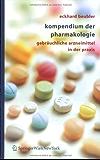 Kompendium der Pharmakologie: Gebräuchliche Arzneimittel in der Praxis: Gebrauchliche Arzneimittel in Der Praxis