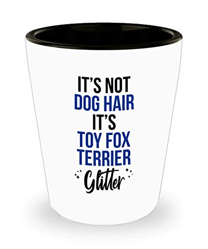 Toy Fox Terrier Shot Glass - It's Not Dog Hair - Funny 1.5 Oz Jigger Gift For Toy Fox Terrier Mom Dad