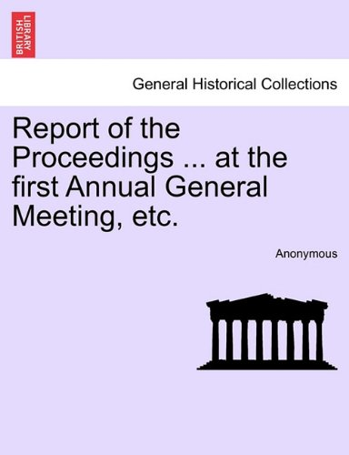 Download Report of the Proceedings ... at the first Annual General Meeting, etc. ebook