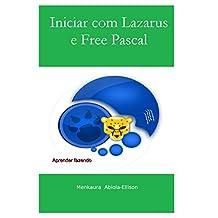 Iniciar com Lazarus e Free Pascal: A iniciantes e intermediário guia para Free Pascal (Portuguese Edition)