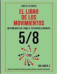 EL LIBRO DE LOS MOVIMIENTOS / VOLUMEN 2 - 5/8: MÉTODO MUSICAL PARA EL DESARROLLO RÍTMICO