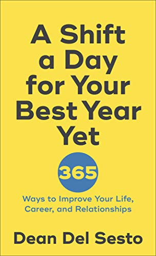 A Shift a Day for Your Best Year Yet: 365 Ways to Improve Your Life, Career, and Relationships (200 Best Companies To Work For)