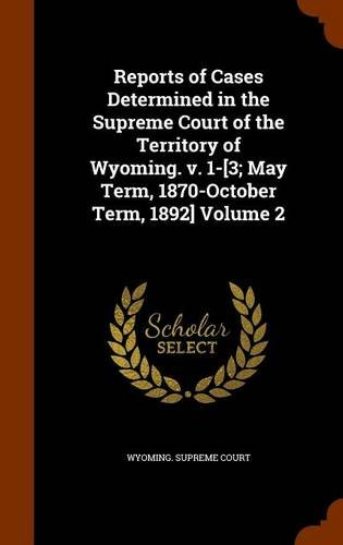 Read Online Reports of Cases Determined in the Supreme Court of the Territory of Wyoming. v. 1-[3; May Term, 1870-October Term, 1892] Volume 2 PDF