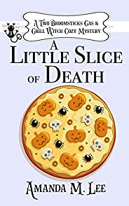 A Little Slice of Death (A Two Broomsticks Gas & Grill Witch Cozy Mystery Boo