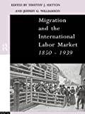 img - for [(Migration and the International Labour Market, 1850-1939 )] [Author: Timothy J. Hatton] [Nov-1994] book / textbook / text book