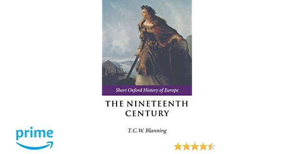The nineteenth century europe 1789 1914 short oxford history of the nineteenth century europe 1789 1914 short oxford history of europe t c w blanning 9780198731351 amazon books gumiabroncs Images