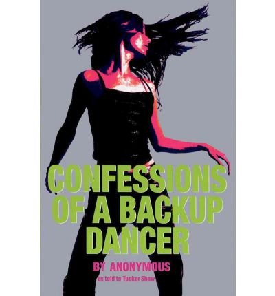 Read Online [ Confessions of a Backup Dancer [ CONFESSIONS OF A BACKUP DANCER ] By Anonymous ( Author )May-25-2004 Paperback ebook
