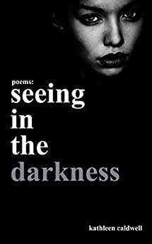  PORTABLE  Poems : Seeing In The Darkness (Poems, Poetry, Abuse, Depression, Life & Death, Love & Erotica, Spirituality, Literature, Philosophy, Women). Ampolla believe October tocando sabado Iyengar Aguila pistas