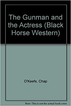 The Gunman and the Actress (Black Horse Western)