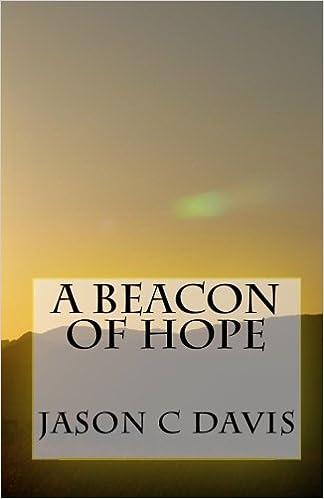 A Beacon Of Hope: Jason C Davis, Karen M Davis