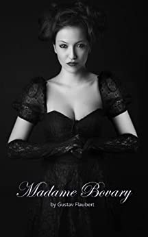 madame bovary by gustave flaubert illustrated kindle edition by gustave flaubert romance