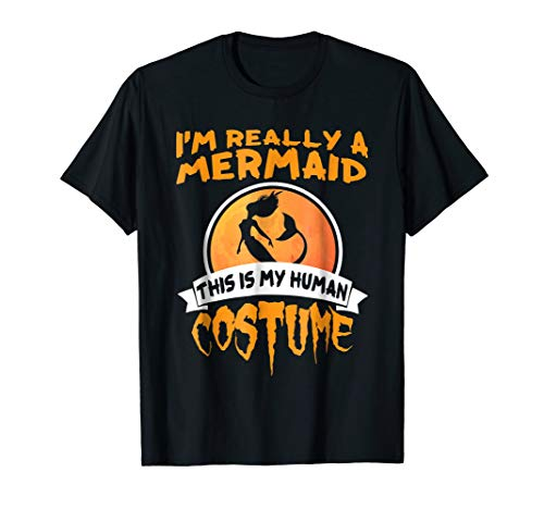 Funny This is My Human Costume I'm Really a MERMAID T-shirt -