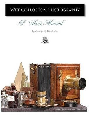 [(Wet Collodion Photography: A Short Manual )] [Author: George Berkhofer] [Jun-2007] pdf epub