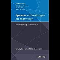 Spaanse uitdrukkingen en zegswijzen ingedeeld op onderwerp: druk je beter uit in het Spaans (Prisma Taalbeheersing)