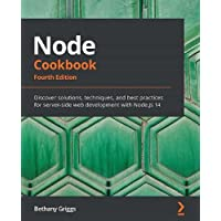 Node Cookbook: Discover solutions, techniques, and best practices for server-side web development with Node.js 14, 4th…