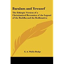 Baralam and Yewasef: The Ethiopic Version of a Christianized Recension of the Legend of the Buddha and the Bodhisattva (2005-05-04)