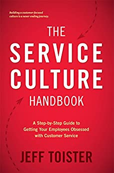The Service Culture Handbook: A Step-by-Step Guide to Getting Your Employees Obsessed with Customer Service by [Toister, Jeff]