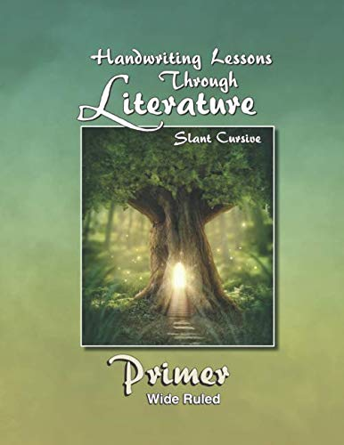 Handwriting Lessons - Handwriting Lessons Through Literature: Primer- Slant Cursive Wide-Ruled