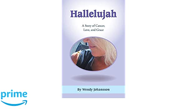 Hallelujah : A Story of Cancer, Love, and Grace