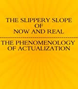 The Slippery Slope Of Now And Real - The Phenomenology Of Actualization