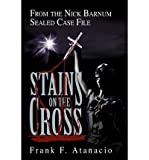 [ Stains on the Cross: From the Nick Barnum Sealed Case File By Atanacio, Frank F ( Author ) Paperback 2003 ]