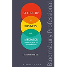 Setting Up in Business as a Mediator: 10-Week Plan to Get You to Market Readiness