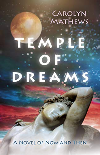 Temple Of Dreams: A Novel Of Now And Then by Carolyn Mathews