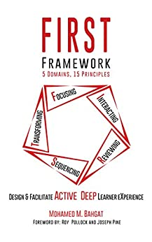 FIRST Framework, 5 Domains 15 Principles: Design & Facilitate Active Deep Learner eXperience by [Bahgat, Mohamed]