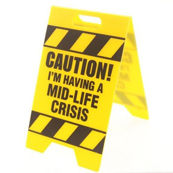 CAUTION I'm Having A Mid-Life Crisis Caution Sign Gag Gift