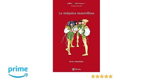 La máquina maravillosa Castellano - A Partir De 12 Años - Altamar: Amazon.es: Elvira Menéndez, Alicia Cañas Cortázar: Libros