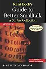 Kent Beck's Guide to Better Smalltalk: A Sorted Collection (SIGS Reference Library) Paperback
