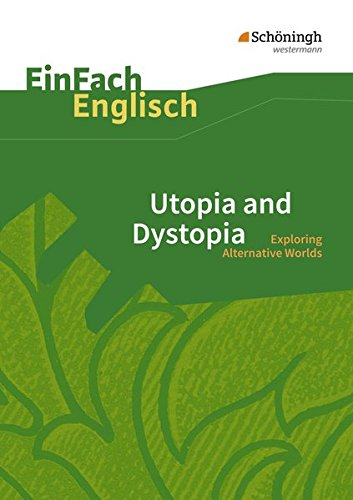 EinFach Englisch Textausgaben - Textausgaben für die Schulpraxis: EinFach Englisch Textausgaben: Utopia and Dystopia: Exploring Alternative Worlds
