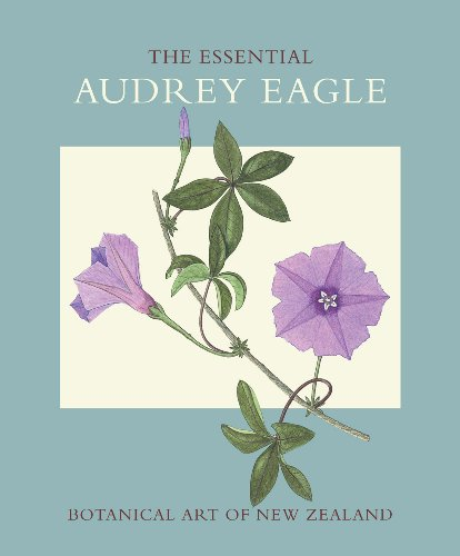 Contemporary Botanical Art (The Essential Audrey Eagle: Botanical Art of New Zealand)