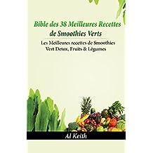 Smoothies Verts:Bible des 38 Meilleures Recettes de Smoothies Verts: 38 Recettes de smoothies verts Detox, Fruits & légumes (smoothies vert, boisson détox, ... fruits, recette smoothies) (French Edition)