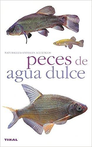 Peces De Agua Dulce(Naturaleza-Animales Acuaticos): Amazon.es: Aa.Vv.: Libros