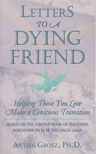 Amazon letters to a dying friend helping those you love make a amazon letters to a dying friend helping those you love make a conscious transition quest book 9780835607650 anton grosz phd books spiritdancerdesigns Images