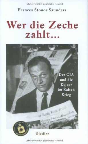Wer die Zeche zahlt .: Der CIA und die Kultur im Kalten Krieg
