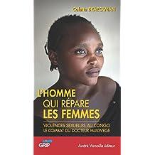 L'Homme qui répare les femmes: Violences sexuelles au Congo, le combat du docteur Mukwege (andré versaille Edition t. 3) (French Edition)