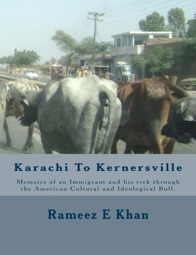 Karachi to Kernersville: Memoirs of an Immigrant and his trek through The American Cultural and Ideological Bull.