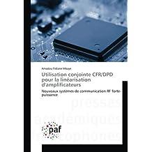 Utilisation conjointe CFR/DPD pour la linéarisation d'amplificateurs: Nouveaux systèmes de communication RF forte-puissance (French Edition)