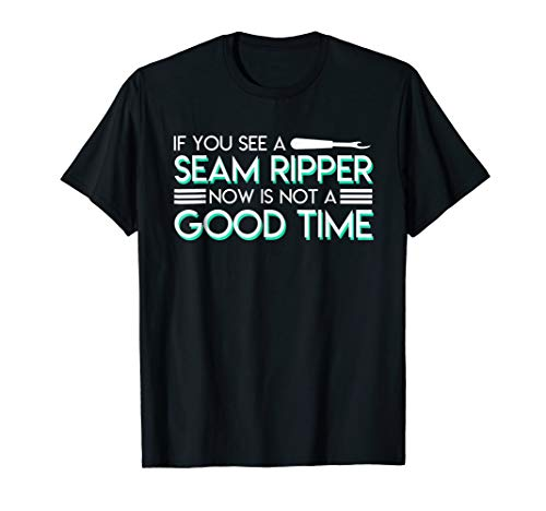 If You See A Seam Ripper Now Is Not A Good Time Sewing