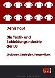 Die Textil- und Bekleidungsindustrie der EU, Denis Paul, 386815020X