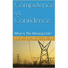 Competence vs. Confidence: What is The Missing Link? (Safety Risk Management Book 2)