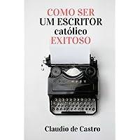 Como Ser Um Escritor Catolico Exitoso: As Chaves Para Triunfar Como Escritor