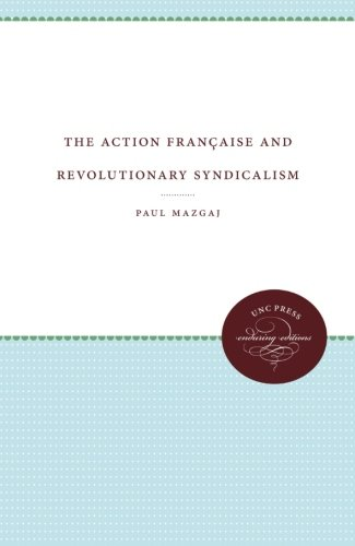 The Action Française and Revolutionary Syndicalism (Unc Press Enduring Editions)