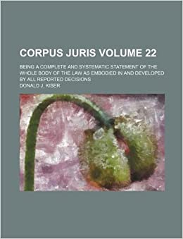 Book Corpus juris Volume 22 : being a complete and systematic statement of the whole body of the law as embodied in and developed by all reported decisions