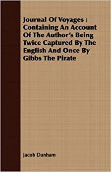 Book Journal Of Voyages: Containing An Account Of The Author's Being Twice Captured By The English And Once By Gibbs The Pirate by Jacob Dunham (2007-10-26)
