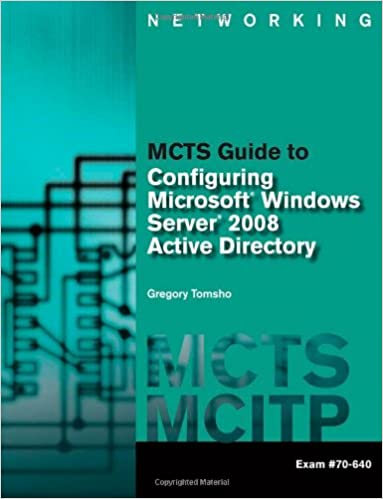 MCTS Guide to Configuring Microsoft® Windows Server® 2008 Active Directory (Exam 70-640) (Networking (Course Technology))