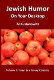 Jewish Humor on Your Desktop: Israel Is a Funny Country, Al Kustanowitz, 1481184792